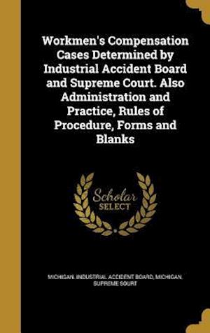 Bog, hardback Workmen's Compensation Cases Determined by Industrial Accident Board and Supreme Court. Also Administration and Practice, Rules of Procedure, Forms an