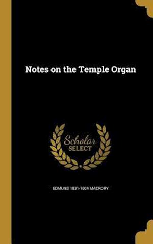 Bog, hardback Notes on the Temple Organ af Edmund 1831-1904 Macrory