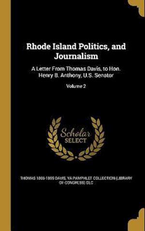 Bog, hardback Rhode Island Politics, and Journalism af Thomas 1806-1895 Davis