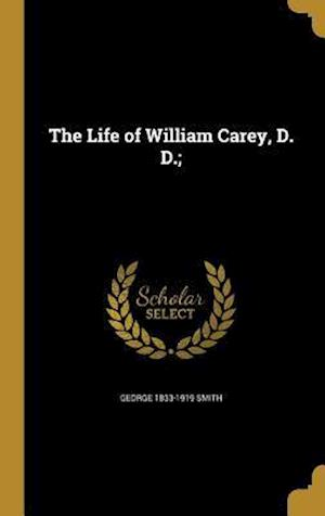 Bog, hardback The Life of William Carey, D. D.; af George 1833-1919 Smith