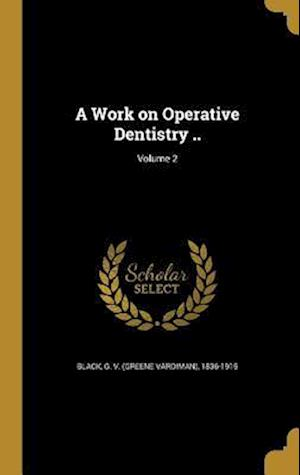Bog, hardback A Work on Operative Dentistry ..; Volume 2