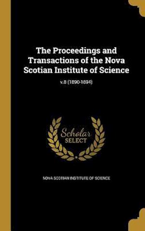 Bog, hardback The Proceedings and Transactions of the Nova Scotian Institute of Science; V.8 (1890-1894)