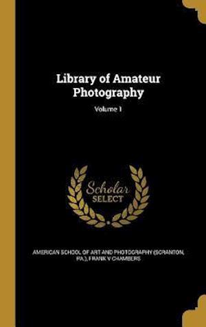 Bog, hardback Library of Amateur Photography; Volume 1 af Frank V. Chambers