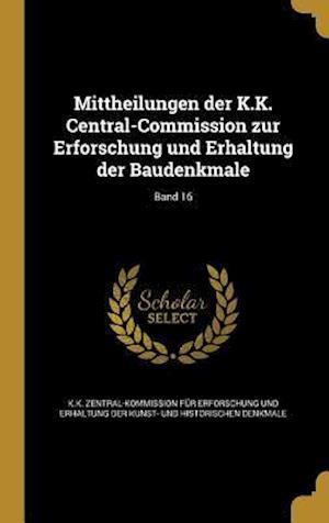 Bog, hardback Mittheilungen Der K.K. Central-Commission Zur Erforschung Und Erhaltung Der Baudenkmale; Band 16