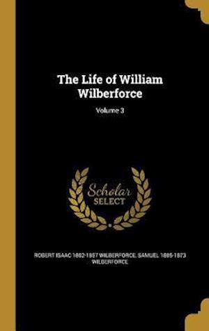 Bog, hardback The Life of William Wilberforce; Volume 3 af Samuel 1805-1873 Wilberforce, Robert Isaac 1802-1857 Wilberforce