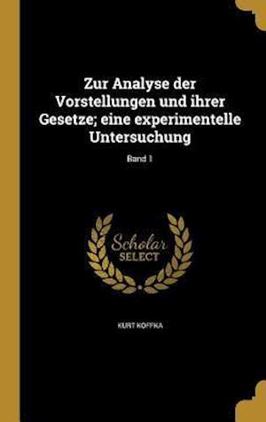 Bog, hardback Zur Analyse Der Vorstellungen Und Ihrer Gesetze; Eine Experimentelle Untersuchung; Band 1 af Kurt Koffka