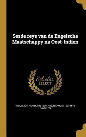 Bog, hardback Sesde Reys Van de Engelsche Maatschappy Na Oost-Indien af Nicholas 1561-1615 Downton