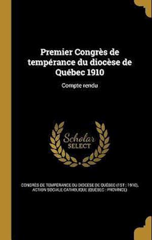 Bog, hardback Premier Congres de Temperance Du Diocese de Quebec 1910