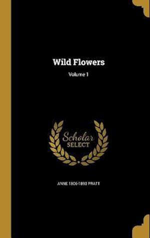 Bog, hardback Wild Flowers; Volume 1 af Anne 1806-1893 Pratt