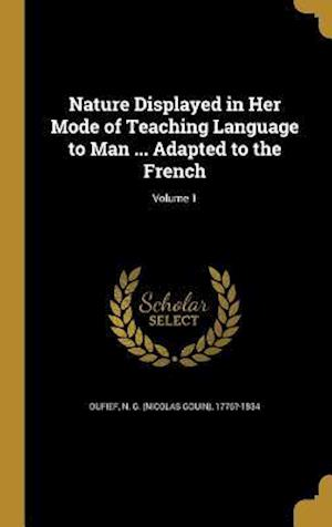 Bog, hardback Nature Displayed in Her Mode of Teaching Language to Man ... Adapted to the French; Volume 1