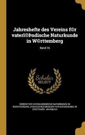 Bog, hardback Jahreshefte Des Vereins F(c)R Vaterl(c) Ndische Naturkunde in W(c)Rttemberg; Band 16