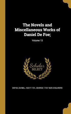 Bog, hardback The Novels and Miscellaneous Works of Daniel de Foe;; Volume 13 af George 1742-1825 Chalmers
