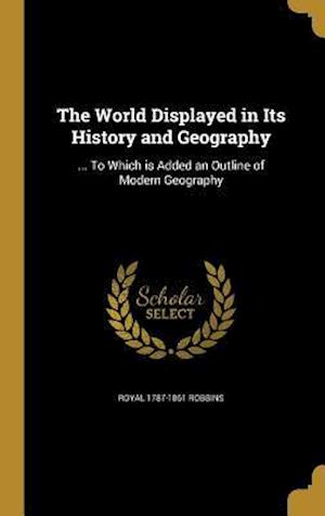 Bog, hardback The World Displayed in Its History and Geography af Royal 1787-1861 Robbins