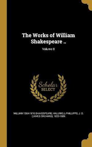 Bog, hardback The Works of William Shakespeare ..; Volume 8 af William 1564-1616 Shakespeare