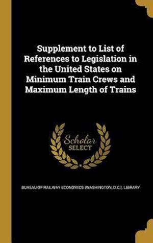 Bog, hardback Supplement to List of References to Legislation in the United States on Minimum Train Crews and Maximum Length of Trains
