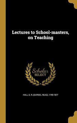 Bog, hardback Lectures to School-Masters, on Teaching