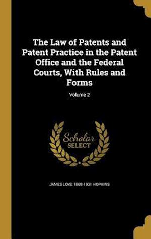 Bog, hardback The Law of Patents and Patent Practice in the Patent Office and the Federal Courts, with Rules and Forms; Volume 2 af James Love 1868-1931 Hopkins