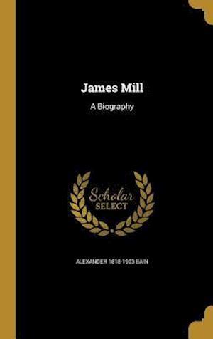 Bog, hardback James Mill af Alexander 1818-1903 Bain