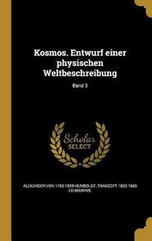 Bog, hardback Kosmos. Entwurf Einer Physischen Weltbeschreibung; Band 3 af Traugott 1802-1866 Ed Bromme, Alexander Von 1769-1859 Humboldt