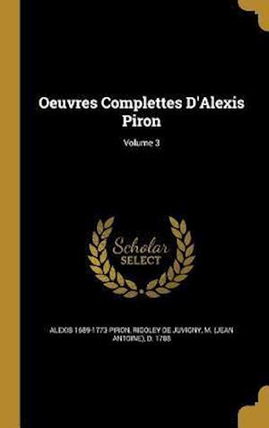 Bog, hardback Oeuvres Complettes D'Alexis Piron; Volume 3 af Alexis 1689-1773 Piron