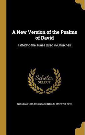 Bog, hardback A New Version of the Psalms of David af Nahum 1652-1715 Tate, Nicholas 1659-1726 Brady