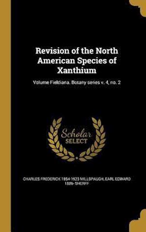 Bog, hardback Revision of the North American Species of Xanthium; Volume Fieldiana. Botany Series V. 4, No. 2 af Charles Frederick 1854-1923 Millspaugh, Earl Edward 1886- Sherff