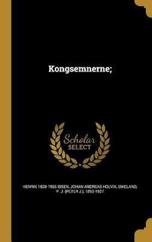 Bog, hardback Kongsemnerne; af Johan Andreas Holvik, Henrik 1828-1906 Ibsen