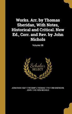 Bog, hardback Works. Arr. by Thomas Sheridan, with Notes, Historical and Critical. New Ed., Corr. and REV. by John Nichols; Volume 08 af Thomas 1719-1788 Sheridan, John 1745-1826 Nichols, Jonathan 1667-1745 Swift