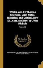 Works. Arr. by Thomas Sheridan, with Notes, Historical and Critical. New Ed., Corr. and REV. by John Nichols; Volume 08