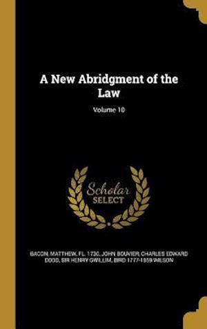 Bog, hardback A New Abridgment of the Law; Volume 10 af Charles Edward Dodd, John Bouvier