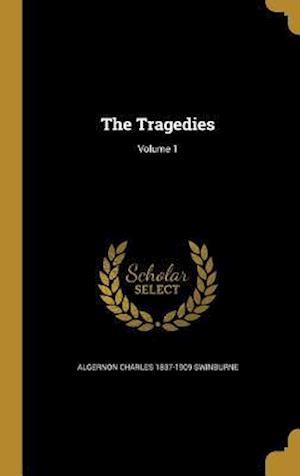 Bog, hardback The Tragedies; Volume 1 af Algernon Charles 1837-1909 Swinburne