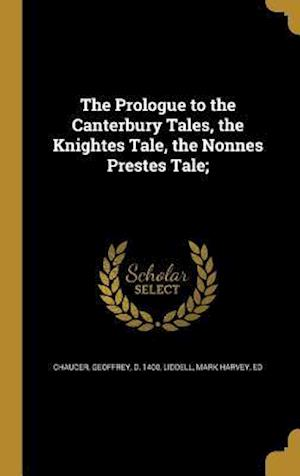 Bog, hardback The Prologue to the Canterbury Tales, the Knightes Tale, the Nonnes Prestes Tale;