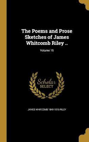Bog, hardback The Poems and Prose Sketches of James Whitcomb Riley ..; Volume 15 af James Whitcomb 1849-1916 Riley