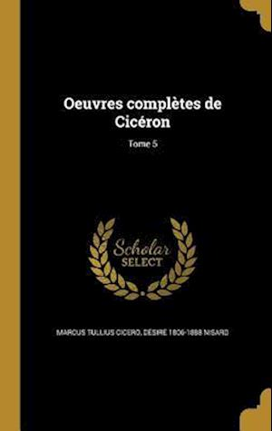 Bog, hardback Oeuvres Completes de Ciceron; Tome 5 af Desire 1806-1888 Nisard, Marcus Tullius Cicero