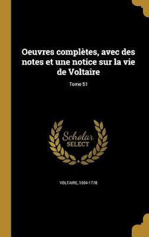 Bog, hardback Oeuvres Completes, Avec Des Notes Et Une Notice Sur La Vie de Voltaire; Tome 51
