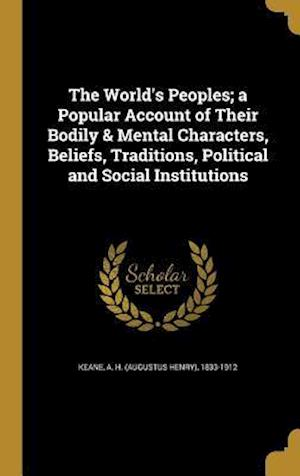 Bog, hardback The World's Peoples; A Popular Account of Their Bodily & Mental Characters, Beliefs, Traditions, Political and Social Institutions