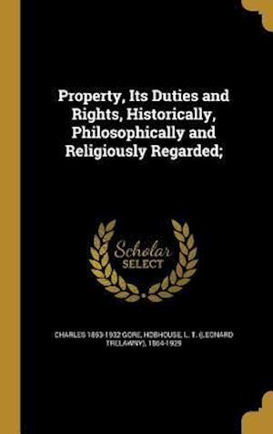 Bog, hardback Property, Its Duties and Rights, Historically, Philosophically and Religiously Regarded; af Charles 1853-1932 Gore