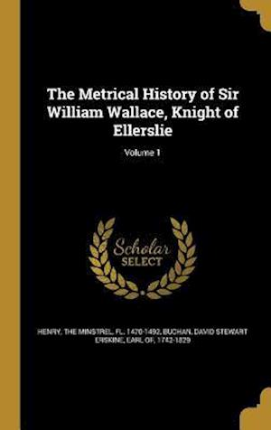 Bog, hardback The Metrical History of Sir William Wallace, Knight of Ellerslie; Volume 1