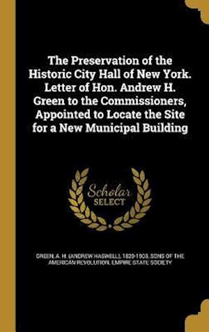 Bog, hardback The Preservation of the Historic City Hall of New York. Letter of Hon. Andrew H. Green to the Commissioners, Appointed to Locate the Site for a New Mu