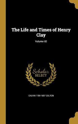 Bog, hardback The Life and Times of Henry Clay; Volume 02 af Calvin 1789-1857 Colton