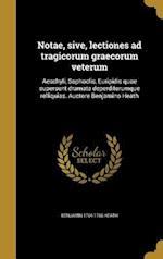 Notae, Sive, Lectiones Ad Tragicorum Graecorum Veterum af Benjamin 1704-1766 Heath