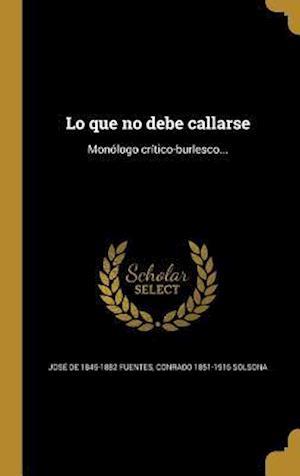 Bog, hardback Lo Que No Debe Callarse af Conrado 1851-1916 Solsona, Jose De 1845-1882 Fuentes