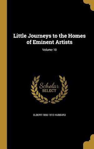 Bog, hardback Little Journeys to the Homes of Eminent Artists; Volume 10 af Elbert 1856-1915 Hubbard