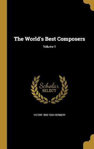 Bog, hardback The World's Best Composers; Volume 1 af Victor 1859-1924 Herbert