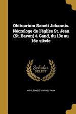 Obituarium Sancti Johannis. Necrologe de L'Eglise St. Jean (St. Bavon) a Gand, Du 13e Au 16e Siecle af Napoleon De 1835-1922 Pauw