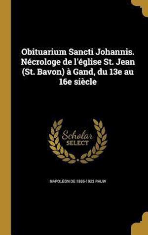 Bog, hardback Obituarium Sancti Johannis. Necrologe de L'Eglise St. Jean (St. Bavon) a Gand, Du 13e Au 16e Siecle af Napoleon De 1835-1922 Pauw