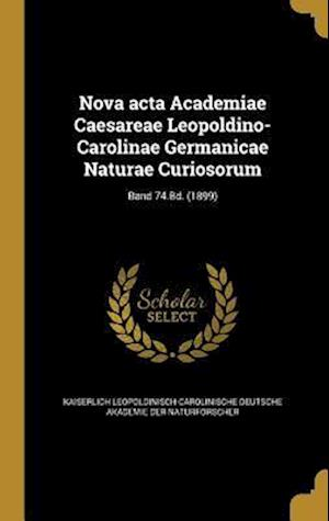 Bog, hardback Nova ACTA Academiae Caesareae Leopoldino-Carolinae Germanicae Naturae Curiosorum; Band 74.Bd. (1899)