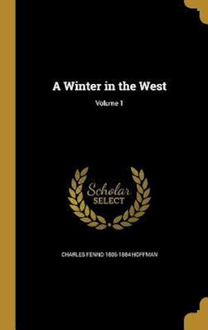Bog, hardback A Winter in the West; Volume 1 af Charles Fenno 1806-1884 Hoffman