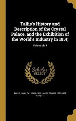 Bog, hardback Tallis's History and Description of the Crystal Palace, and the Exhibition of the World's Industry in 1851;; Volume DIV 4 af Jacob George 1790-1864 Strutt