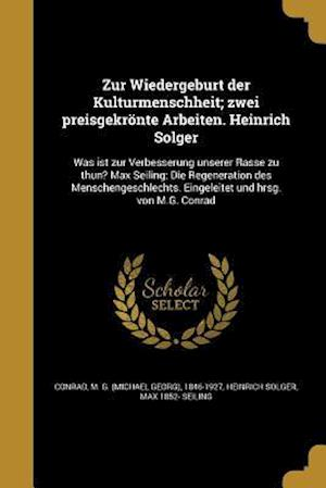 Bog, paperback Zur Wiedergeburt Der Kulturmenschheit; Zwei Preisgekronte Arbeiten. Heinrich Solger af Heinrich Solger, Max 1852- Seiling